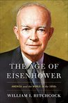 The Age of Eisenhower by William I. Hitchcock