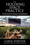 The Holding Space Practice by Carol Webster