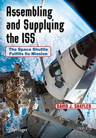 Assembling and Supplying the ISS: The Space Shuttle Fulfills Its Mission (Springer Praxis Books)