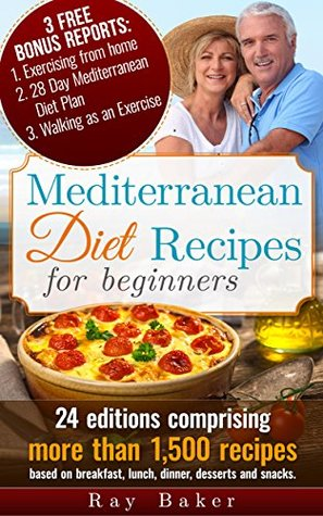 Mediterranean Diet Recipes Cookbook - over 1,500 Recipes: Also a 28 Day Diet Plan, Exercising from Home & Walking for Exercise Reports: A healthy diet plan for disease prevention & your taste buds