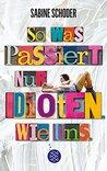 So was passiert nur Idioten. Wie uns. by Sabine Schoder