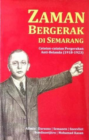 Zaman Bergerak di Semarang: Catatan-catatan Pergerakan Anti-Belanda (1918-1923)