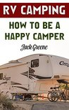 RV Camping: How To Be A Happy Camper