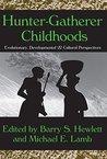 Hunter-Gatherer Childhoods: Evolutionary, Developmental, and Cultural Perspectives (Evolutionary Foundations of Human Behavior (Hardcover))