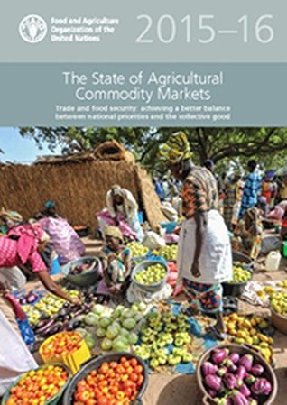 The State of Agricultural Commodity Markets 2015–16 (SOCO): Trade and food security: achieving a better balance between national priorities and the collective good