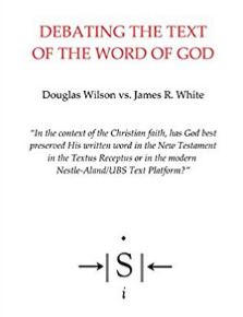 Debating the Text of the Word of God by Douglas Wilson