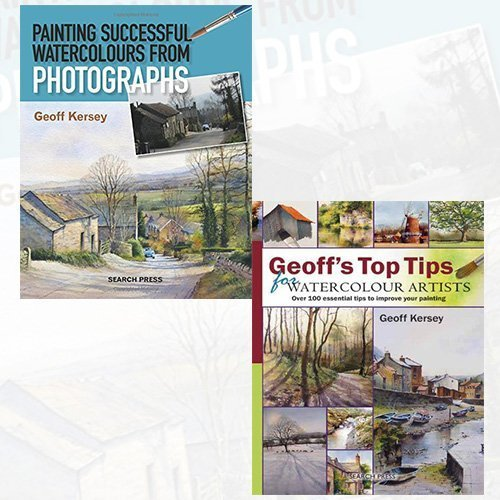 Geoff Kersey Collection 2 Books Bundle (Painting Successful Watercolours from Photographs,Geoff's Top Tips for Watercolour Artists: Over 100 Essential Tips to Improve Your Painting [Hardcover])