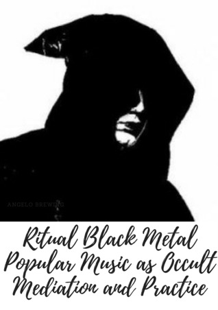 Ritual Black Metal: Popular Music as Occult Mediation and Practice