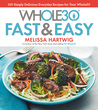 The Whole30 Fast  Easy Cookbook: 150 Simply Delicious Everyday Recipes for Your Whole30