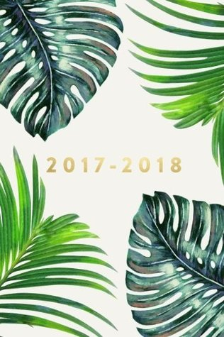 """Academic Planner 2017 - 2018: Monthly & Weekly, Ferns, August 2017 - July 2018, 6"""" x 9"""""""