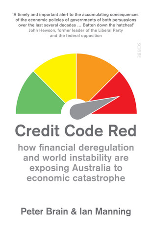 Credit Code Red: How Financial Deregulation and World Instability are Exposing Australia to Economic Catastrophe