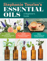 Stephanie Tourles's 25 Essential Oils for Health  Well-Being: A Beginner's Guide, with 100 Safe and Easy Recipes to Remedy the Most Common Ailments and Conditions