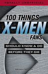 100 Things X-Men Fans Should Know & Do Before They Die