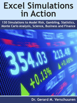 Excel Simulations in Action: 130 Excel Simulations to Model Risk, Gambling, Statistics, Monte Carlo Analysis, Science, Business and Finance