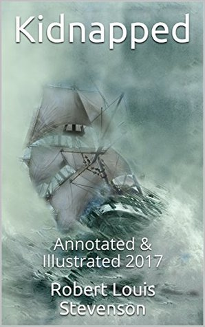 Kidnapped: Annotated & Illustrated 2017 (Annotated Classics)