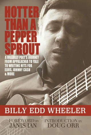 Hotter Than a Pepper Sprout: A Hillbilly Poet's Journey From Appalachia to Yale to Writing Hits for Elvis, Johnny Cash  More