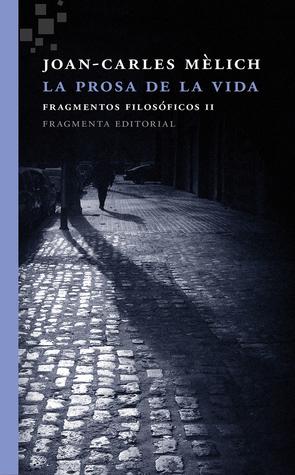 La prosa de la vida: Fragmentos filosóficos II