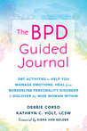 The BPD Guided Journal: DBT Activities to Help You Manage Emotions, Heal from Borderline Personality Disorder, and Discover the Wise Woman Within