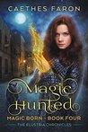 Magic Hunted (The Elustria Chronicles: Magic Born #4)