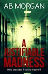 A Justifiable Madness by A.B.  Morgan