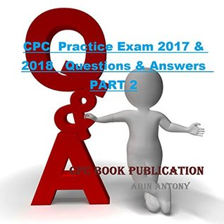 CPC Practice Exam 2017 & 2018 Questions & Answers PART 2: Medical coding