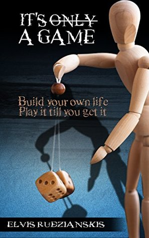 It's a game.: Build your life. Play it till you get it. (Two part serie Book 1)