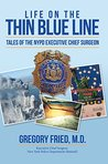 Life on the Thin Blue Line: Tales of the Nypd Executive Chief Surgeon