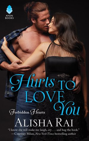 Hurts to Love You by Alisha Rai (Forbidden Hearts #3)
