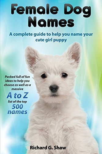 Female Dog Names A Complete Guide To Help You Name Your Cute Girl Puppy Packed full of fun methods and ideas to help you as well as a massive A to Z list of the best names.