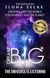 Dream Big - The Universe Is Listening by Ilona Selke