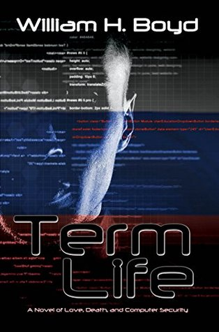 Term Life: A Novel of Love, Death, and Computer Security