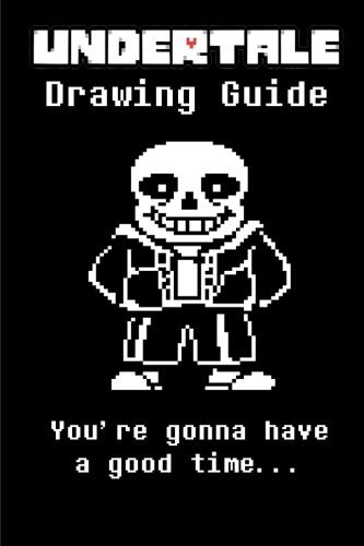 Undertale Drawing Guide: Learn to Draw All of Your Favorite Characters! Sans, Payprus, Frisk and Even a Super Secret Bonus Character!