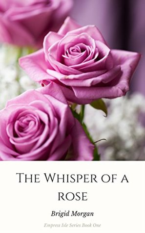 The Whisper Of A Rose (Empress Isle Series Book 1)
