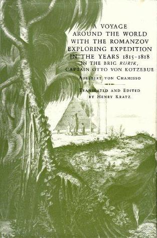 A Voyage Around the World with the Romanzov Exploring Expedition in the Years 1815-1818 in the Brig Rurik, Captain Otto Von Kotzebue