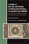 A Study of the Life and Works of Athanasius Kircher, Germanus... by John Edward Fletcher