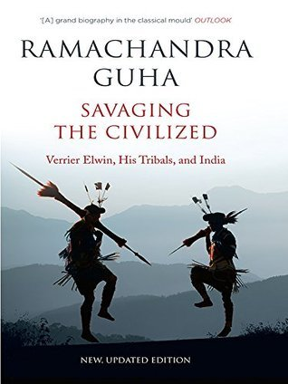 Savaging the Civilized: Verrier Elwin, His Tribals, and India
