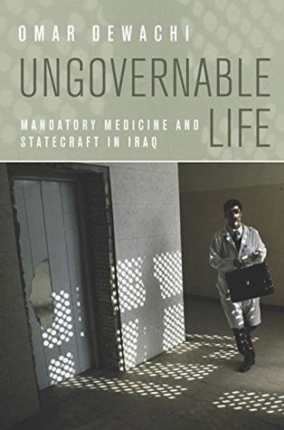 Ungovernable Life: Mandatory Medicine and Statecraft in Iraq