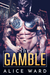 The Gamble by Alice Ward