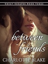 Between Friends (Great Escapes, #3)