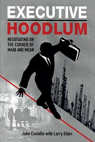 Executive Hoodlum: Negotiating on the Corner of Main and Mean