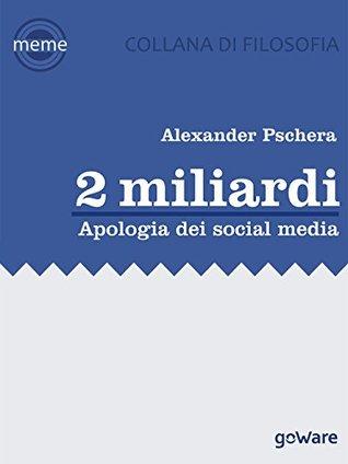 2 miliardi. Apologia dei social media (Meme - goWare)