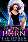 Huntress Born (Wolf Legacy, #1)