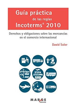 Guía práctica de las reglas Incoterms 2010.: Derechos y obligaciones sobre las mercancías en el comercio internacional