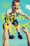 Father Figures: in Praise (and Defense) of Dads