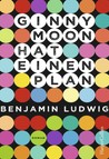 Ginny Moon hat einen Plan by Benjamin Ludwig