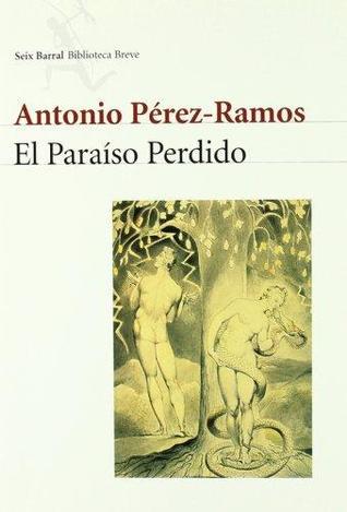 El Paraíso Perdido by A. Perez-Ramos