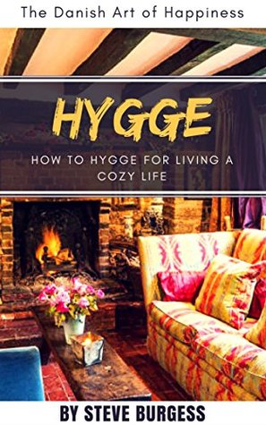 Hygge: The Danish Art of Happiness: How to Hygge for Living a Cozy life