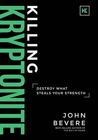 Killing Kryptonite: Destroy What Steals Your Strength