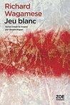 Jeu blanc by Richard Wagamese