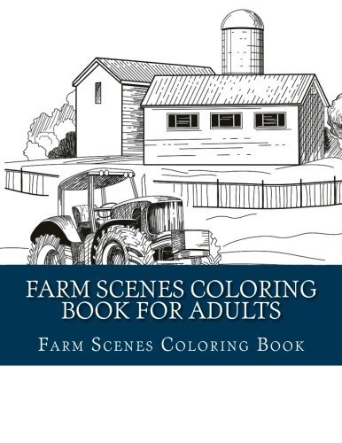 Farm Scenes Coloring Book for Adults: Large One Sided Stress Relieving, Relaxing Coloring Book For Grownups, Women, Men & Youths. Easy Farm Scenes Designs & Patterns For Relaxation.